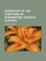 Download Repertory of the Symptoms of Rheumatism, Sciatica etc. by A Pulford