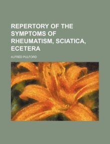 Repertory of the Symptoms of Rheumatism, Sciatica etc.